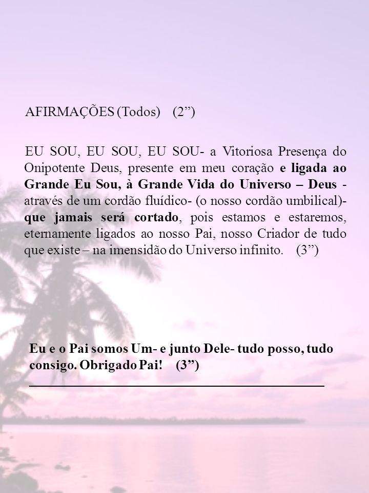 AFIRMAÇÕES (Todos) (2) EU SOU, EU SOU, EU SOU- a Vitoriosa Presença do Onipotente Deus, presente em meu coração e ligada ao Grande Eu Sou, à Grande Vi