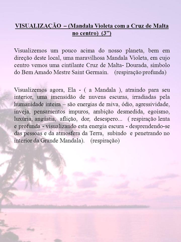 VISUALIZAÇÃO – (Mandala Violeta com a Cruz de Malta no centro) (3) Visualizemos um pouco acima do nosso planeta, bem em direção deste local, uma marav