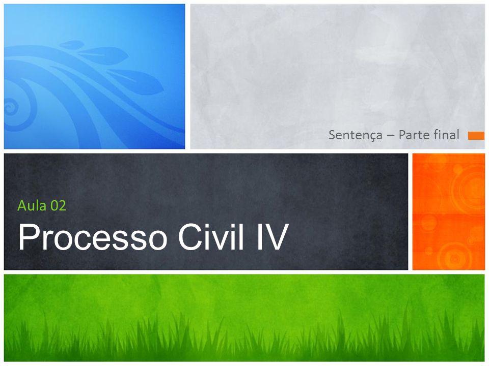 Sentença – Parte final Aula 02 Processo Civil IV
