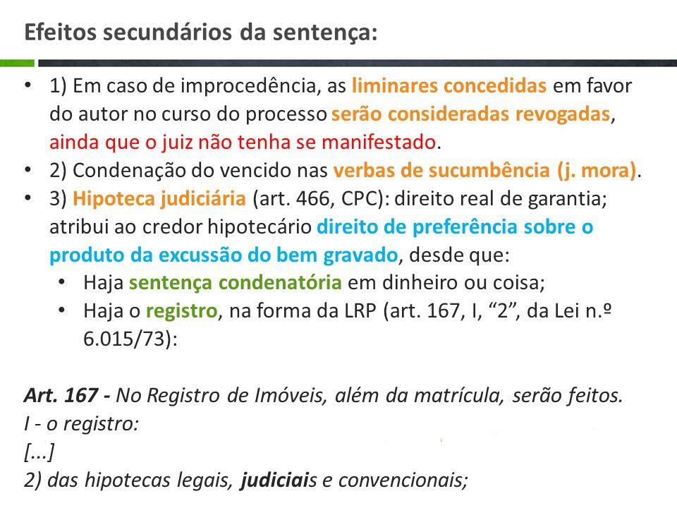 1) Em caso de improcedência, as liminares concedidas em favor do autor no curso do processo serão consideradas revogadas, ainda que o juiz não tenha s