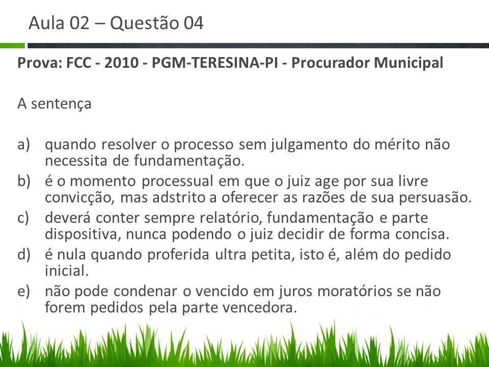 Aula 02 – Questão 04 Prova: FCC - 2010 - PGM-TERESINA-PI - Procurador Municipal A sentença a)quando resolver o processo sem julgamento do mérito não n