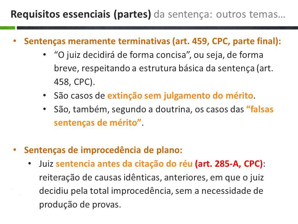 Sentenças meramente terminativas (art. 459, CPC, parte final): O juiz decidirá de forma concisa, ou seja, de forma breve, respeitando a estrutura bási