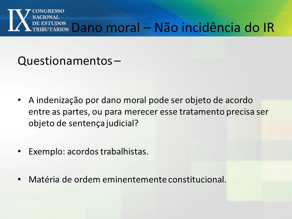 Dano moral – Não incidência do IR Questionamentos – A indenização por dano moral pode ser objeto de acordo entre as partes, ou para merecer esse tratamento precisa ser objeto de sentença judicial.
