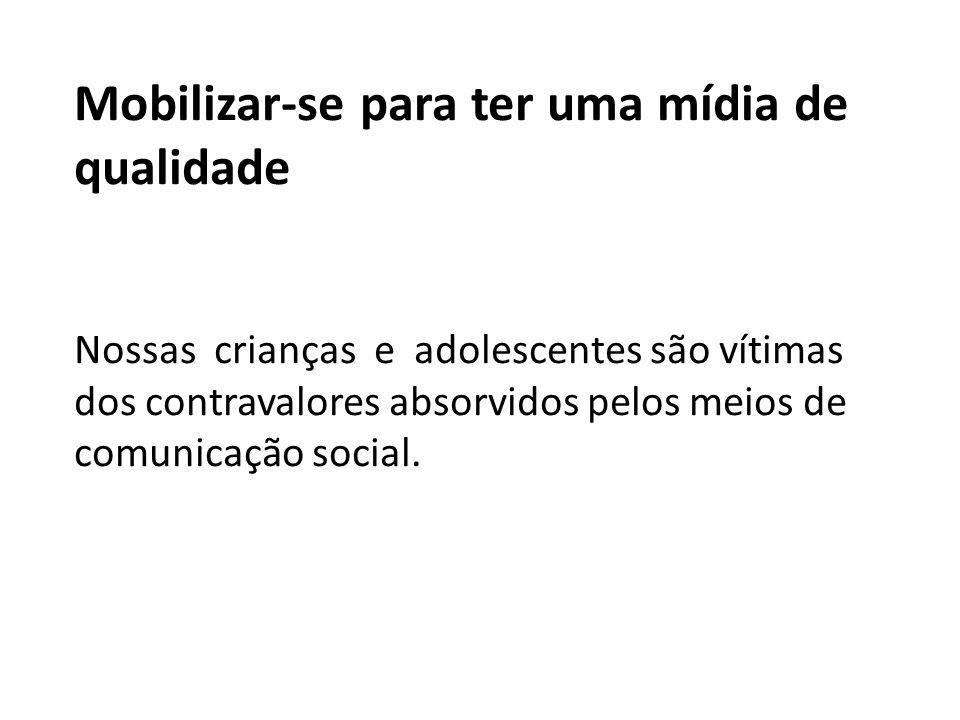 Mobilizar-se para ter uma mídia de qualidade Nossas crianças e adolescentes são vítimas dos contravalores absorvidos pelos meios de comunicação social