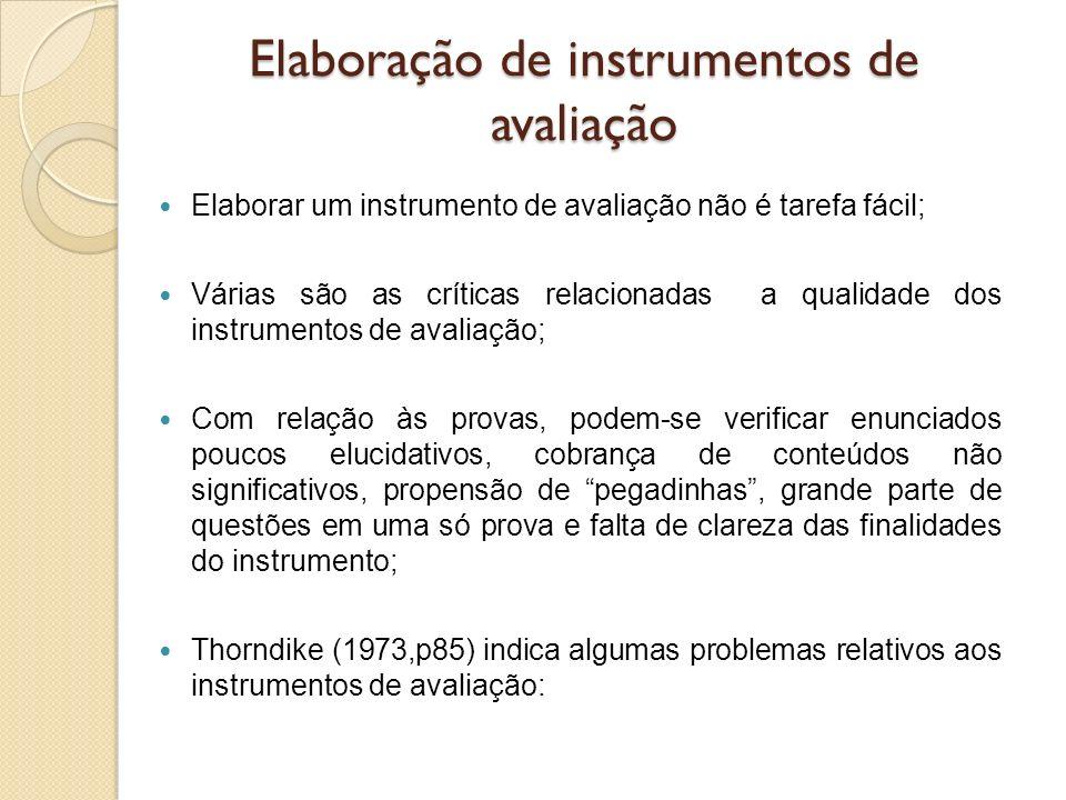 Elaboração de instrumentos de avaliação Elaborar um instrumento de avaliação não é tarefa fácil; Várias são as críticas relacionadas a qualidade dos i