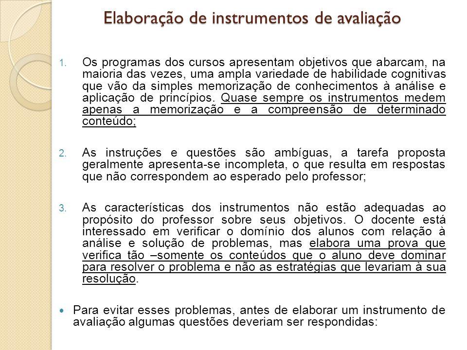 Elaboração de instrumentos de avaliação 1. Os programas dos cursos apresentam objetivos que abarcam, na maioria das vezes, uma ampla variedade de habi