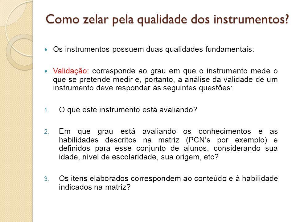Como zelar pela qualidade dos instrumentos? Os instrumentos possuem duas qualidades fundamentais: Validação: corresponde ao grau em que o instrumento