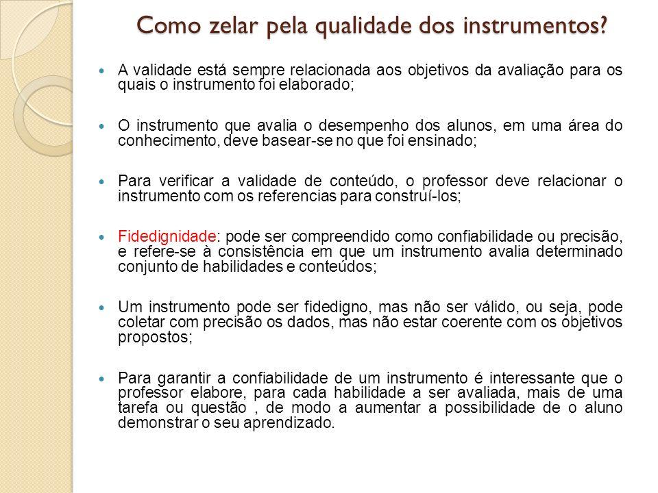 Como zelar pela qualidade dos instrumentos? A validade está sempre relacionada aos objetivos da avaliação para os quais o instrumento foi elaborado; O