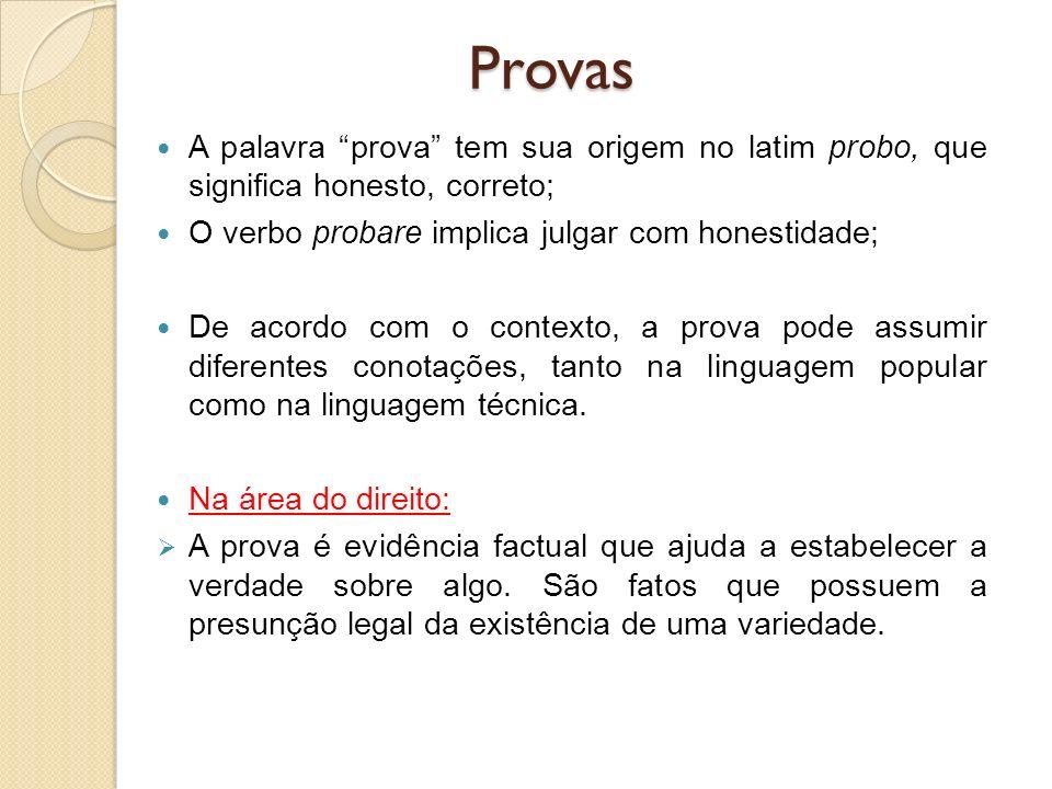 Provas A palavra prova tem sua origem no latim probo, que significa honesto, correto; O verbo probare implica julgar com honestidade; De acordo com o