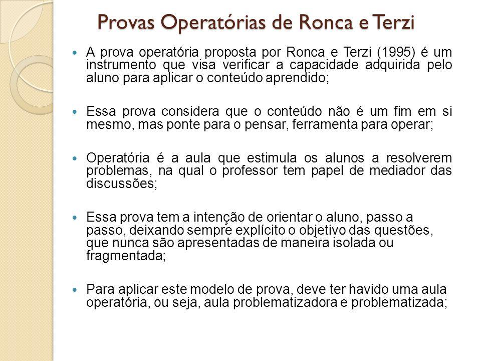 Provas Operatórias de Ronca e Terzi A prova operatória proposta por Ronca e Terzi (1995) é um instrumento que visa verificar a capacidade adquirida pe
