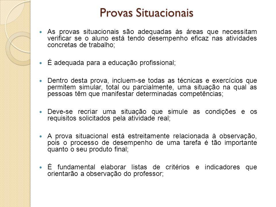 Provas Situacionais As provas situacionais são adequadas às áreas que necessitam verificar se o aluno está tendo desempenho eficaz nas atividades conc