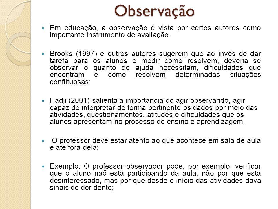 Em educação, a observação é vista por certos autores como importante instrumento de avaliação. Brooks (1997) e outros autores sugerem que ao invés de