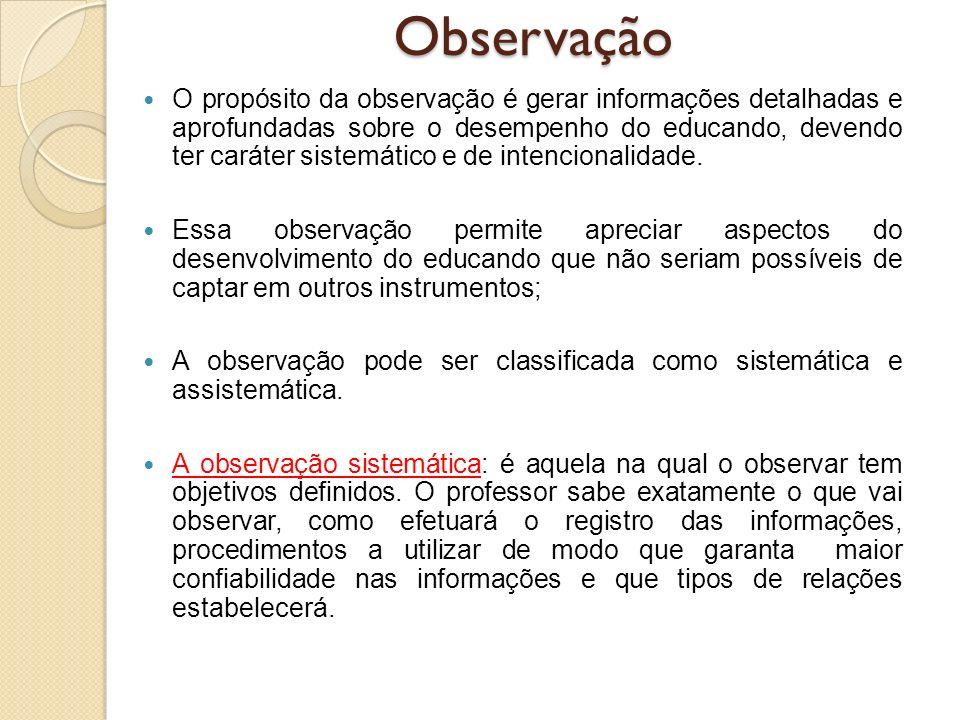 O propósito da observação é gerar informações detalhadas e aprofundadas sobre o desempenho do educando, devendo ter caráter sistemático e de intencion