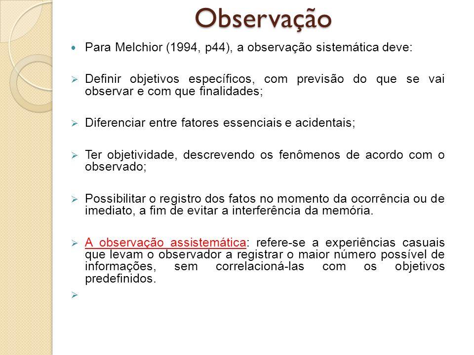Para Melchior (1994, p44), a observação sistemática deve: Definir objetivos específicos, com previsão do que se vai observar e com que finalidades; Di