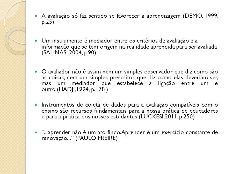 A avaliação só faz sentido se favorecer a aprendizagem (DEMO, 1999, p.25) Um instrumento é mediador entre os critérios de avaliação e a informação que