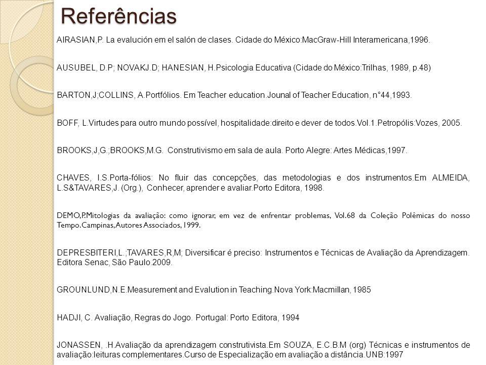 Referências AIRASIAN,P. La evalución em el salón de clases. Cidade do México:MacGraw-Hill Interamericana,1996. AUSUBEL, D.P; NOVAKJ.D; HANESIAN, H.Psi