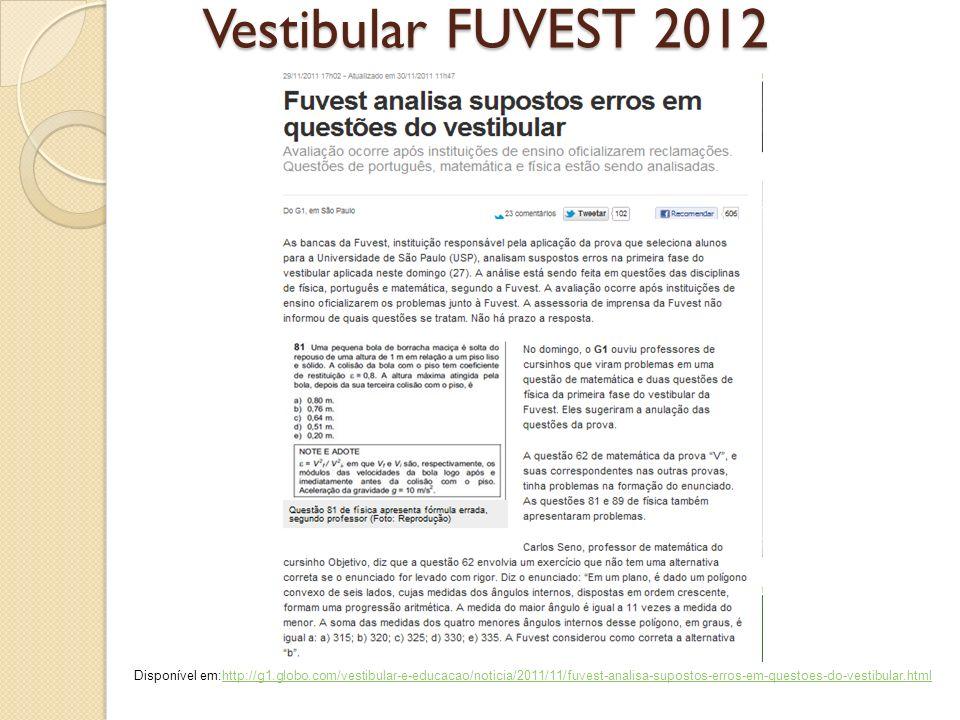 Vestibular FUVEST 2012 Disponível em:http://g1.globo.com/vestibular-e-educacao/noticia/2011/11/fuvest-analisa-supostos-erros-em-questoes-do-vestibular