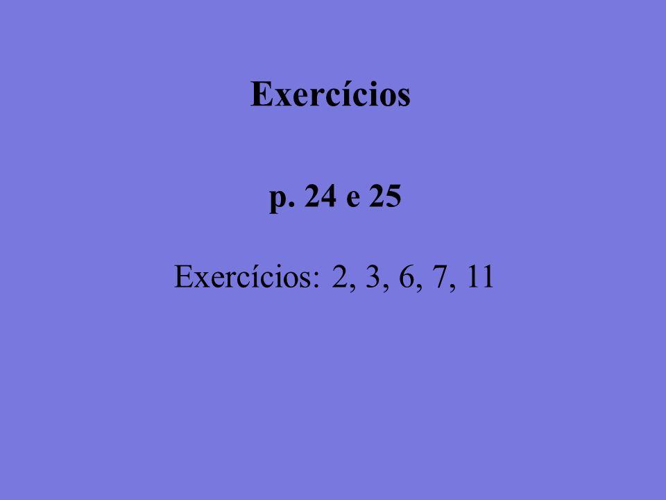 Exercícios p. 24 e 25 Exercícios: 2, 3, 6, 7, 11
