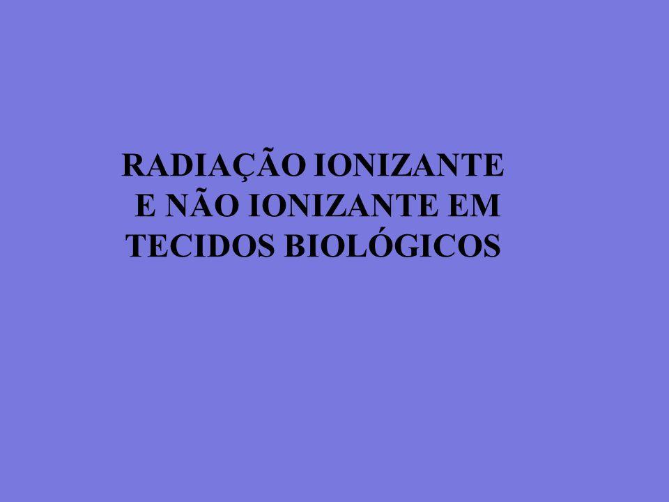 RADIAÇÃO IONIZANTE E NÃO IONIZANTE EM TECIDOS BIOLÓGICOS