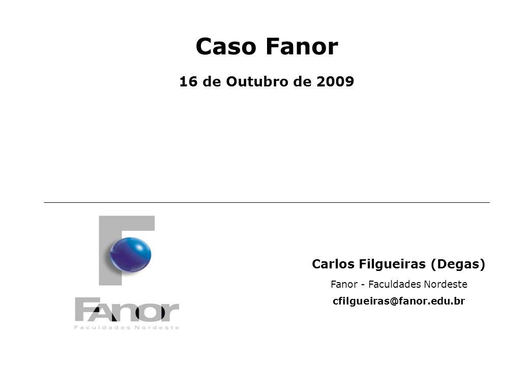 Page 1 Caso Fanor 16 de Outubro de 2009 Carlos Filgueiras (Degas) Fanor - Faculdades Nordeste cfilgueiras@fanor.edu.br