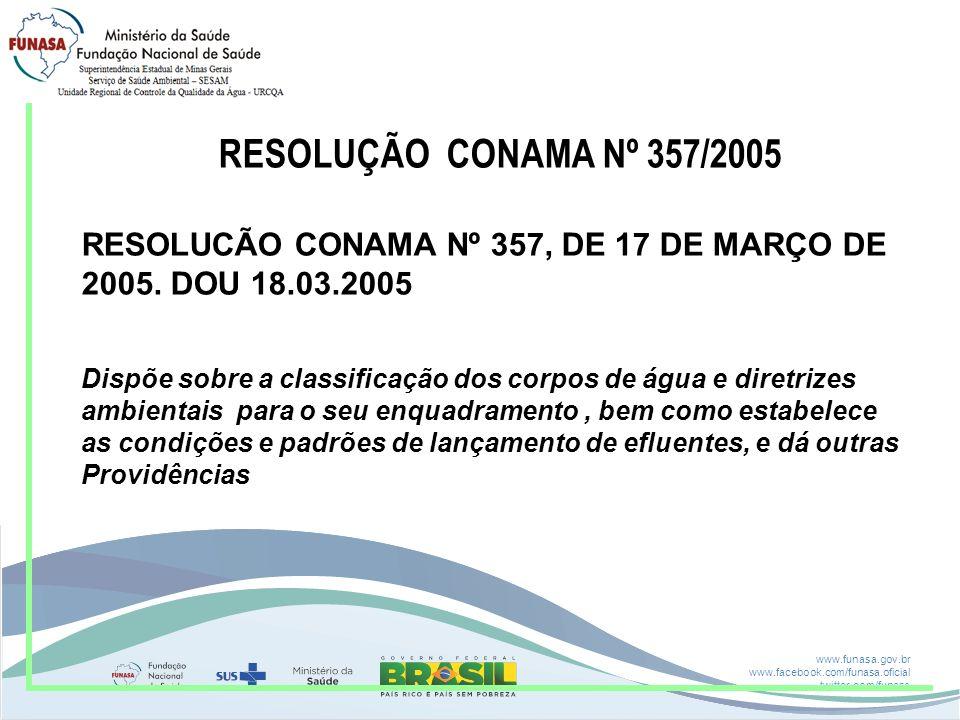 www.funasa.gov.br www.facebook.com/funasa.oficial twitter.com/funasa RESOLUÇÃO CONAMA Nº 357/2005 RESOLUCÃO CONAMA Nº 357, DE 17 DE MARÇO DE 2005. DOU