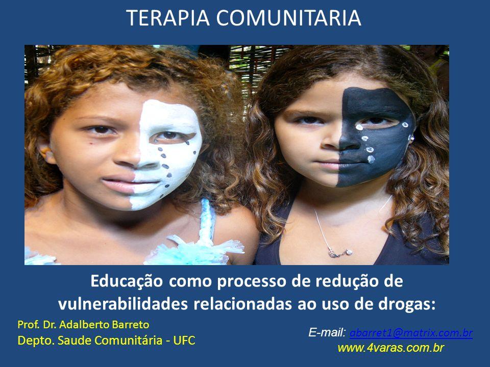 Educação como processo de redução de vulnerabilidades relacionadas ao uso de drogas: Prof. Dr. Adalberto Barreto Depto. Saude Comunitária - UFC E-mail
