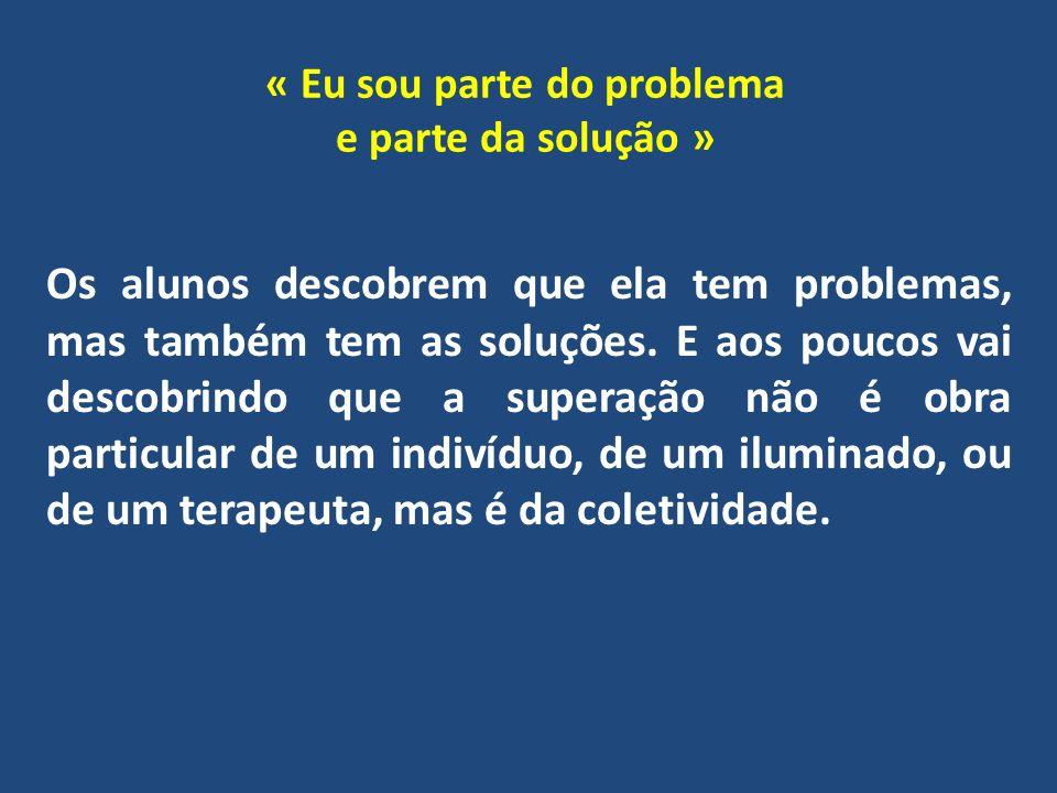 « Eu sou parte do problema e parte da solução » Os alunos descobrem que ela tem problemas, mas também tem as soluções.