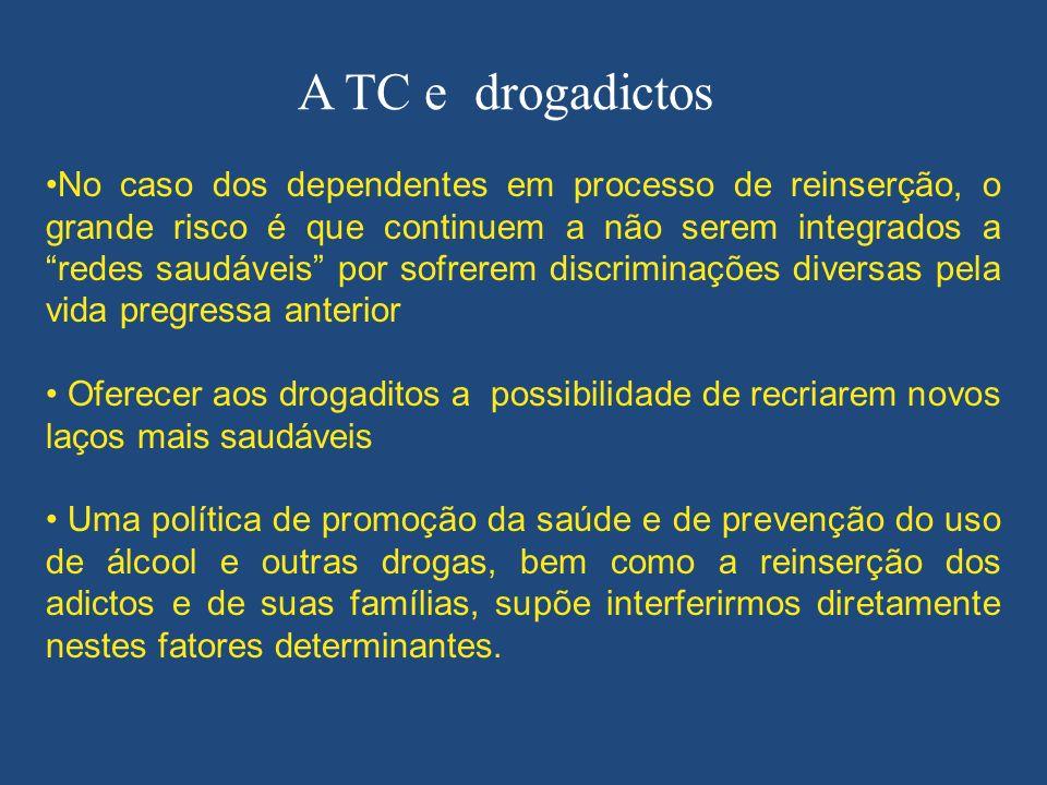 A TC e drogadictos No caso dos dependentes em processo de reinserção, o grande risco é que continuem a não serem integrados a redes saudáveis por sofr