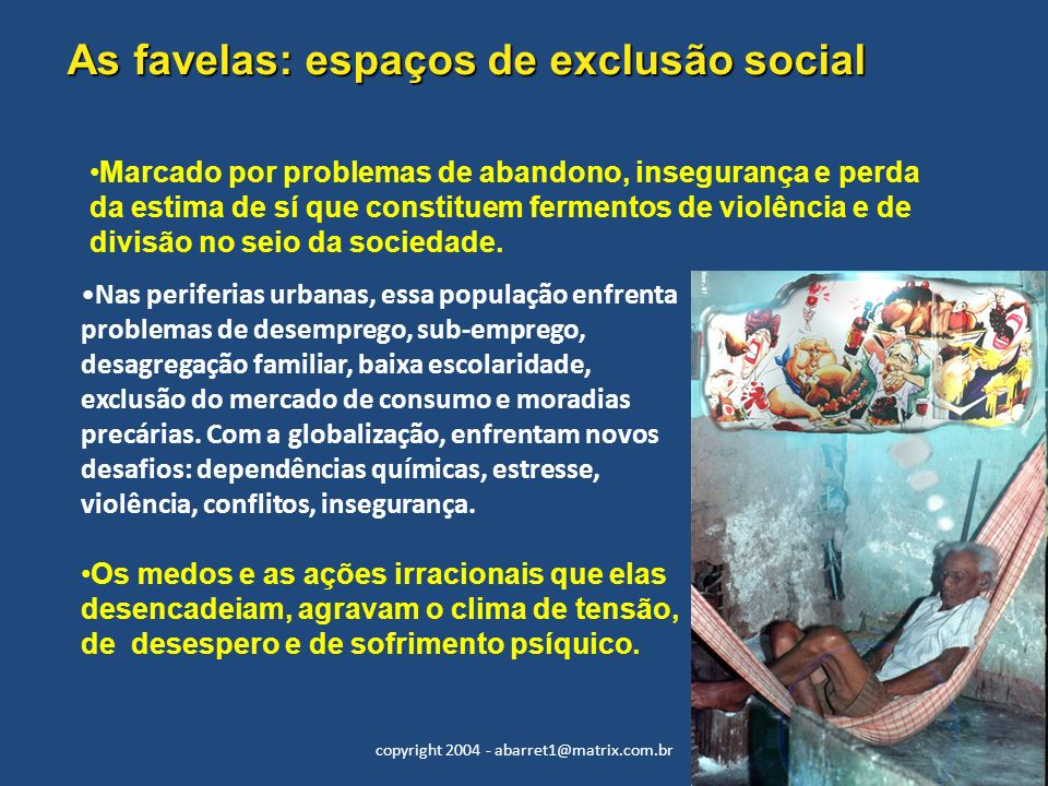 copyright 2004 - abarret1@matrix.com.br Nas periferias urbanas, essa população enfrenta problemas de desemprego, sub-emprego, desagregação familiar, b