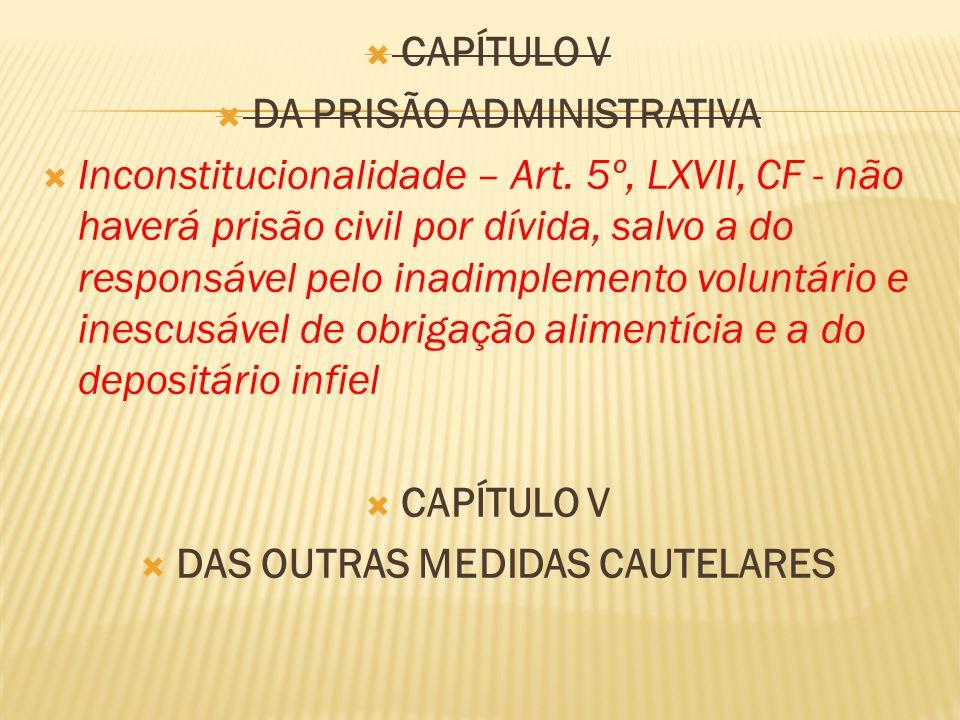 CAPÍTULO V DA PRISÃO ADMINISTRATIVA Inconstitucionalidade – Art.
