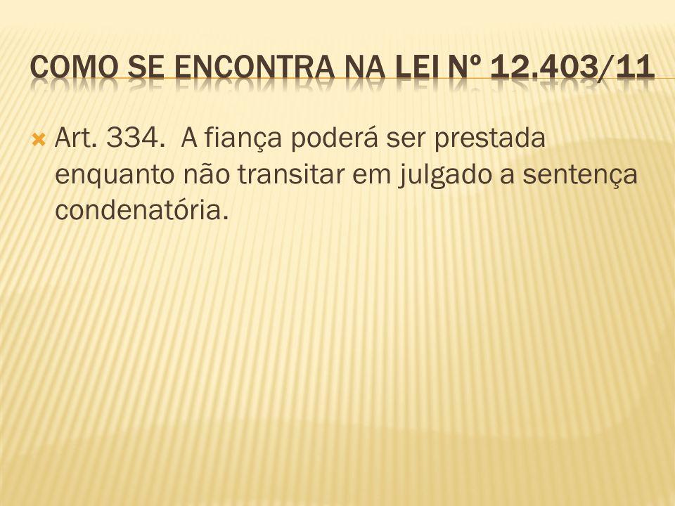 Art. 334. A fiança poderá ser prestada enquanto não transitar em julgado a sentença condenatória.