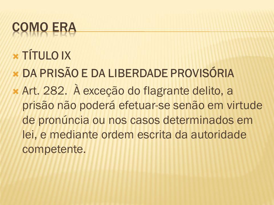 TÍTULO IX DA PRISÃO E DA LIBERDADE PROVISÓRIA Art.