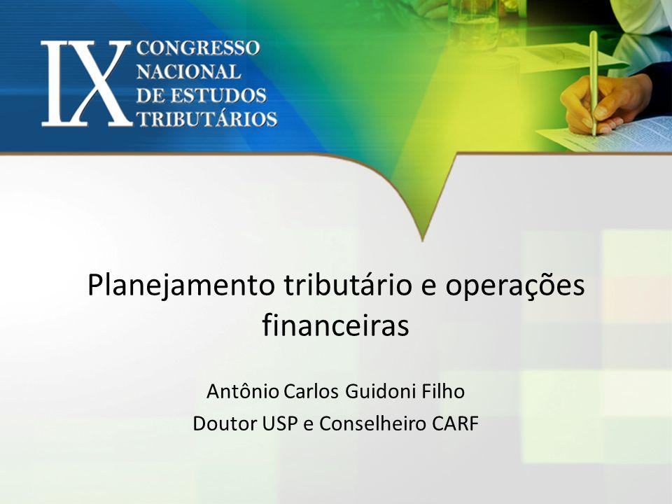 Planejamento tributário e operações financeiras Antônio Carlos Guidoni Filho Doutor USP e Conselheiro CARF