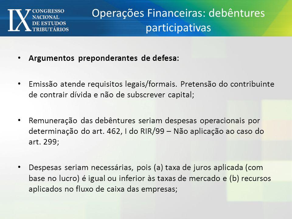 Operações Financeiras: debêntures participativas Argumentos preponderantes de defesa: Emissão atende requisitos legais/formais.