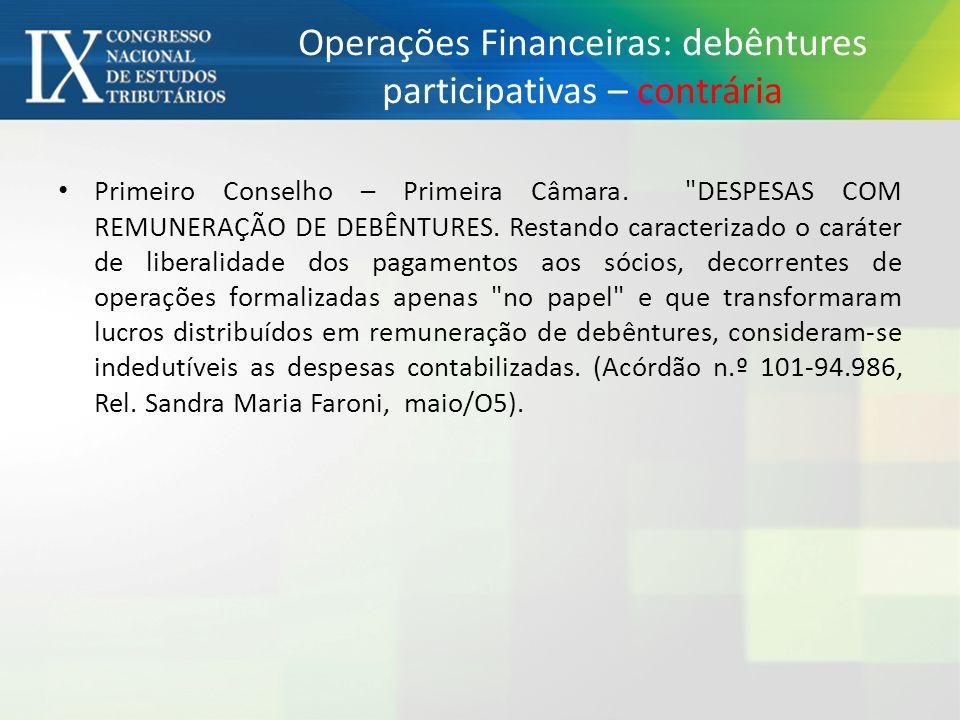 Operações Financeiras: debêntures participativas – contrária Primeiro Conselho – Primeira Câmara.