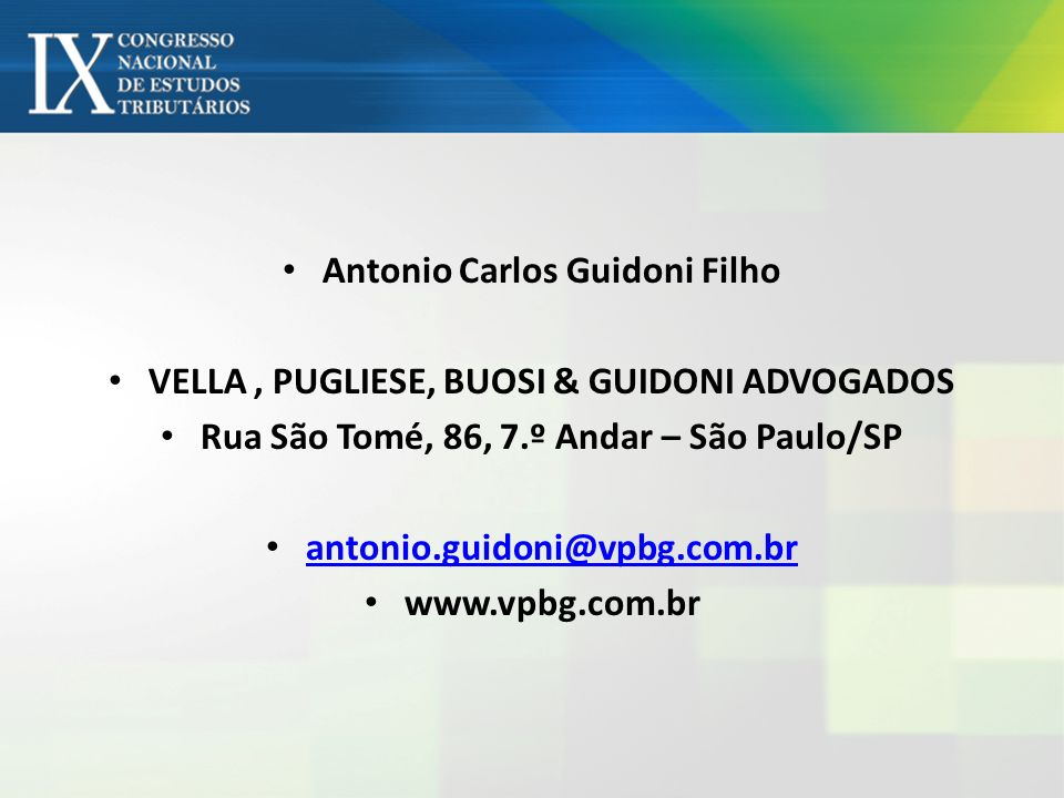 Antonio Carlos Guidoni Filho VELLA, PUGLIESE, BUOSI & GUIDONI ADVOGADOS Rua São Tomé, 86, 7.º Andar – São Paulo/SP antonio.guidoni@vpbg.com.br www.vpbg.com.br