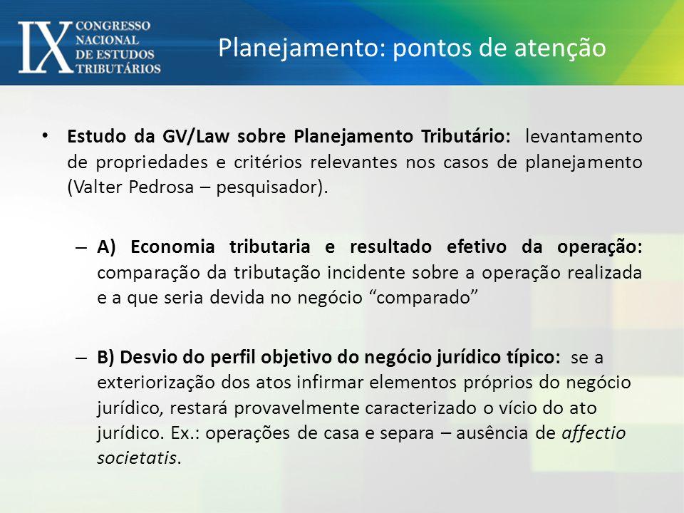 Planejamento: pontos de atenção Estudo da GV/Law sobre Planejamento Tributário: levantamento de propriedades e critérios relevantes nos casos de planejamento (Valter Pedrosa – pesquisador).