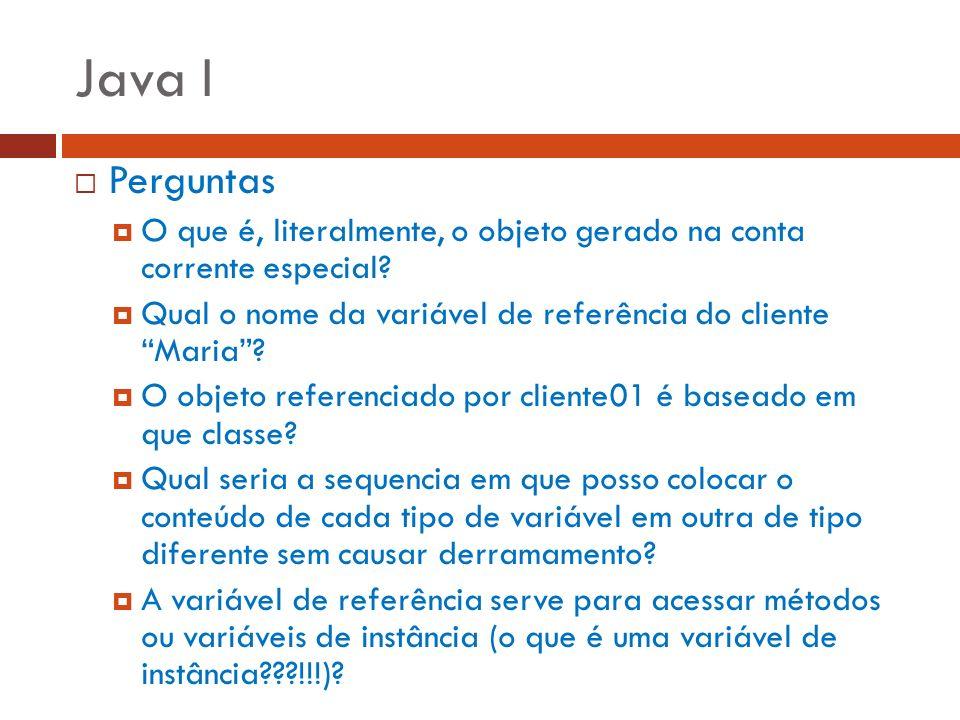 Java I Perguntas O que é, literalmente, o objeto gerado na conta corrente especial? Qual o nome da variável de referência do cliente Maria? O objeto r