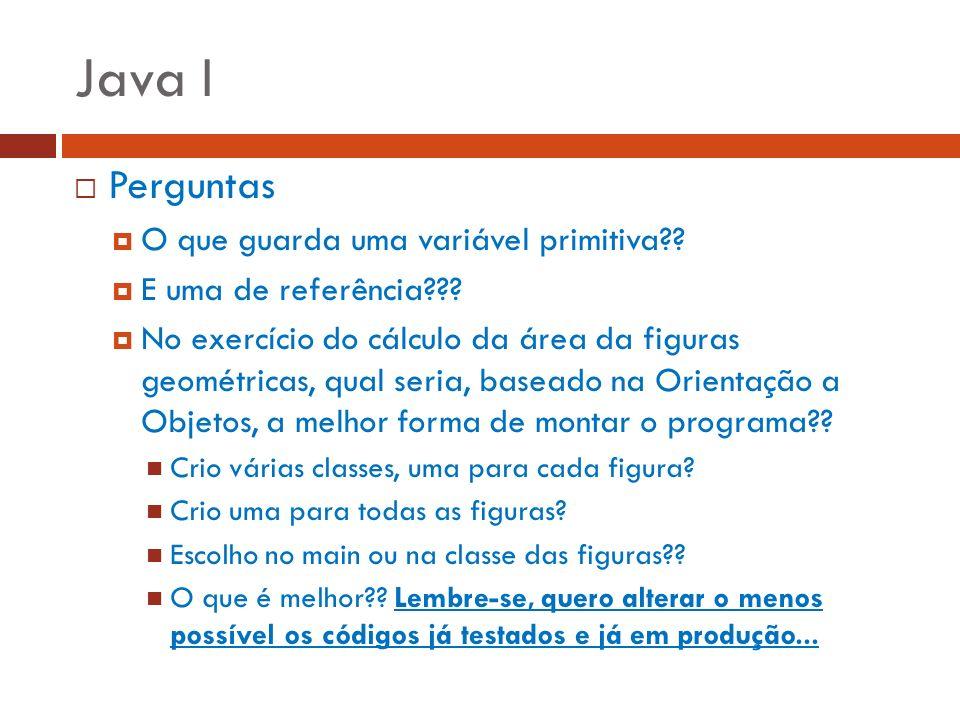 Java I Perguntas O que guarda uma variável primitiva?? E uma de referência??? No exercício do cálculo da área da figuras geométricas, qual seria, base