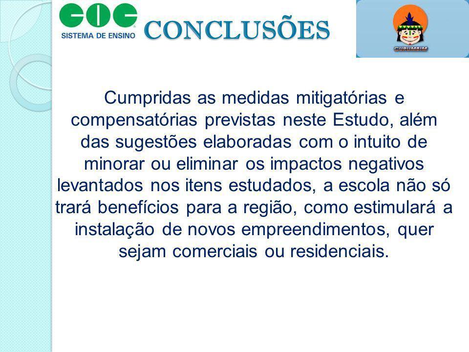 CONCLUSÕES Cumpridas as medidas mitigatórias e compensatórias previstas neste Estudo, além das sugestões elaboradas com o intuito de minorar ou elimin