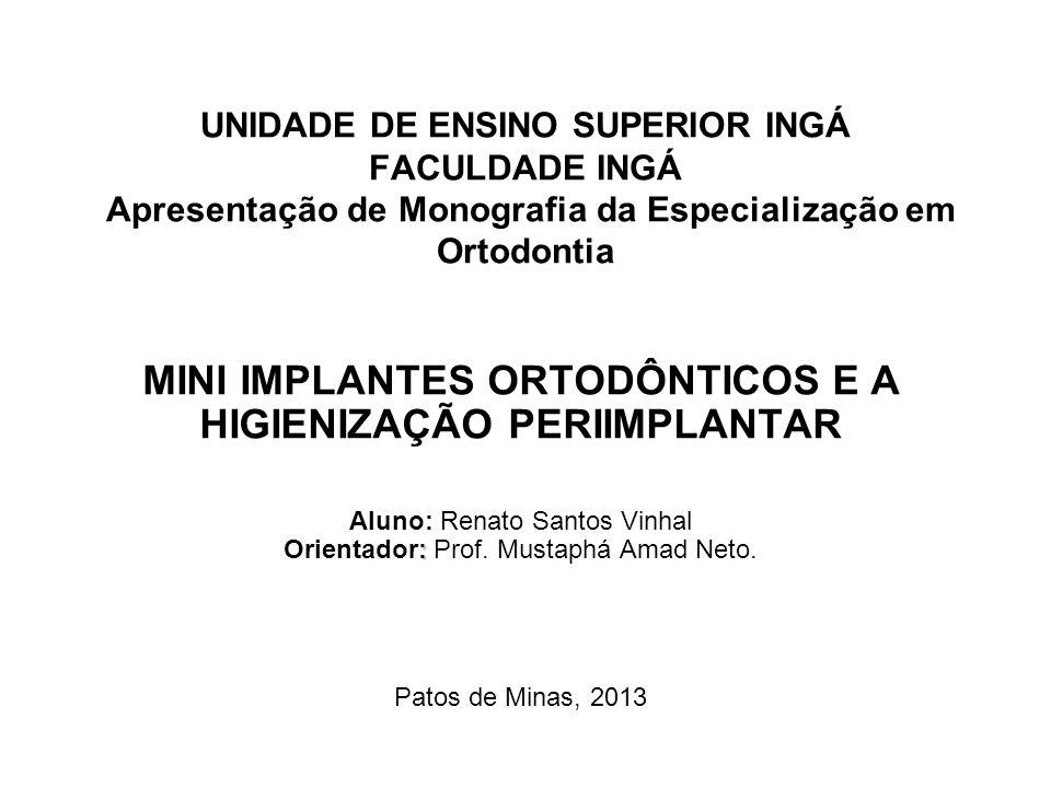 UNIDADE DE ENSINO SUPERIOR INGÁ FACULDADE INGÁ Apresentação de Monografia da Especialização em Ortodontia MINI IMPLANTES ORTODÔNTICOS E A HIGIENIZAÇÃO