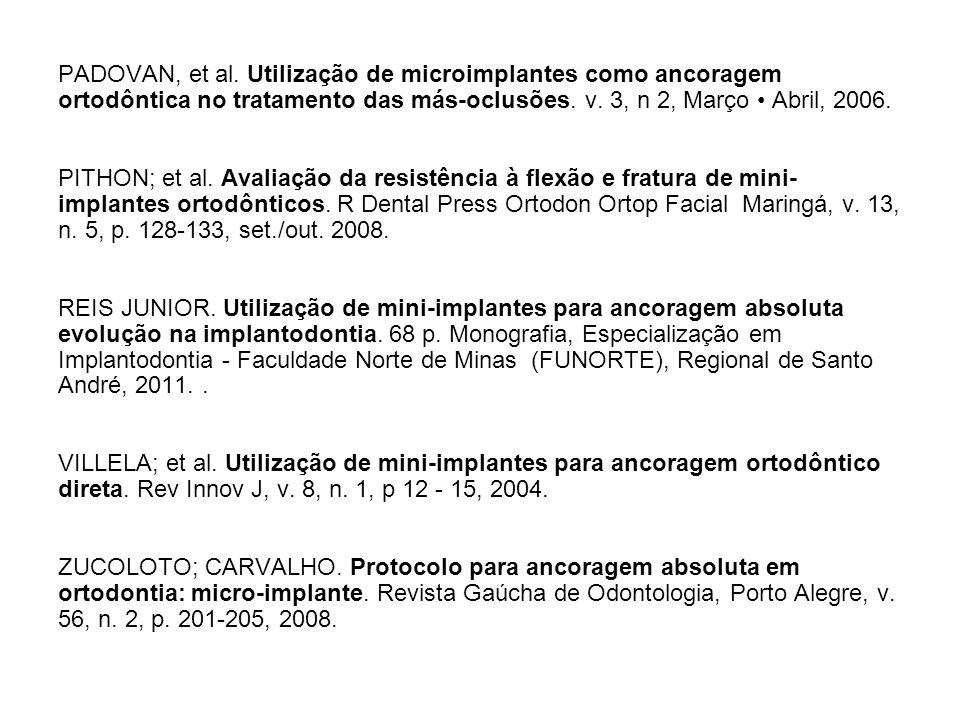 PADOVAN, et al. Utilização de microimplantes como ancoragem ortodôntica no tratamento das más-oclusões. v. 3, n 2, Março Abril, 2006. PITHON; et al. A