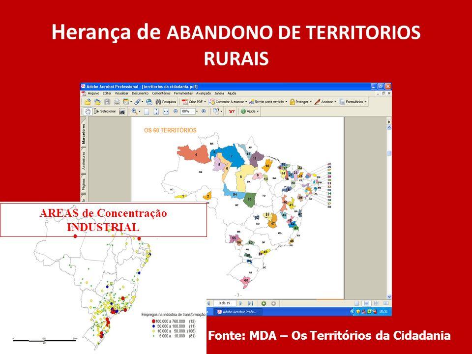Herança de ABANDONO DE TERRITORIOS RURAIS Fonte: MDA – Os Territórios da Cidadania AREAS de Concentração INDUSTRIAL