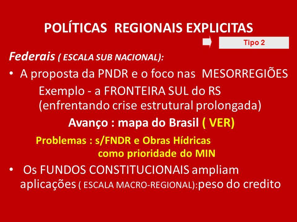 POLÍTICAS REGIONAIS EXPLICITAS Federais ( ESCALA SUB NACIONAL): A proposta da PNDR e o foco nas MESORREGIÕES Exemplo - a FRONTEIRA SUL do RS (enfrenta