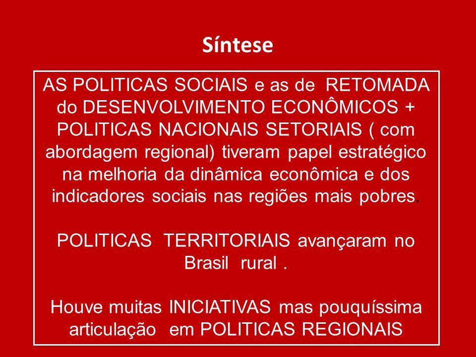 Síntese AS POLITICAS SOCIAIS e as de RETOMADA do DESENVOLVIMENTO ECONÔMICOS + POLITICAS NACIONAIS SETORIAIS ( com abordagem regional) tiveram papel es