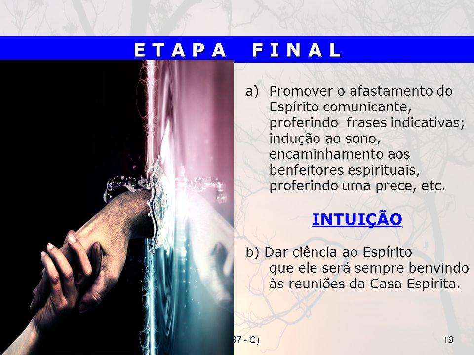 36 (37 - C)19 a)Promover o afastamento do Espírito comunicante, proferindo frases indicativas; indução ao sono, encaminhamento aos benfeitores espirit