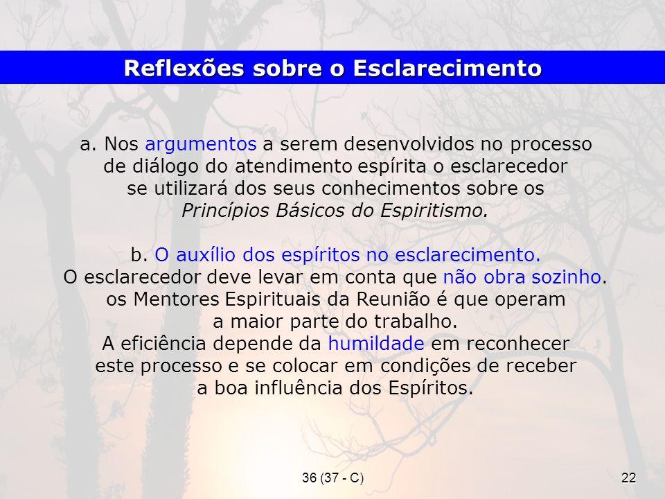 36 (37 - C)22 a. Nos argumentos a serem desenvolvidos no processo de diálogo do atendimento espírita o esclarecedor se utilizará dos seus conhecimento
