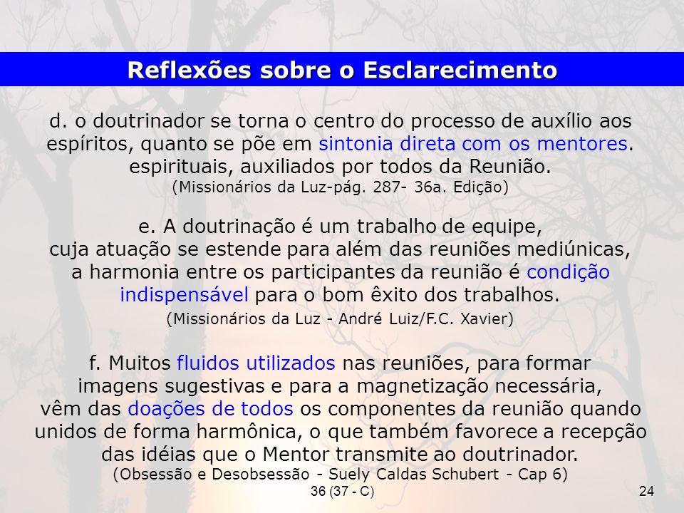 36 (37 - C)24 d. o doutrinador se torna o centro do processo de auxílio aos espíritos, quanto se põe em sintonia direta com os mentores. espirituais,