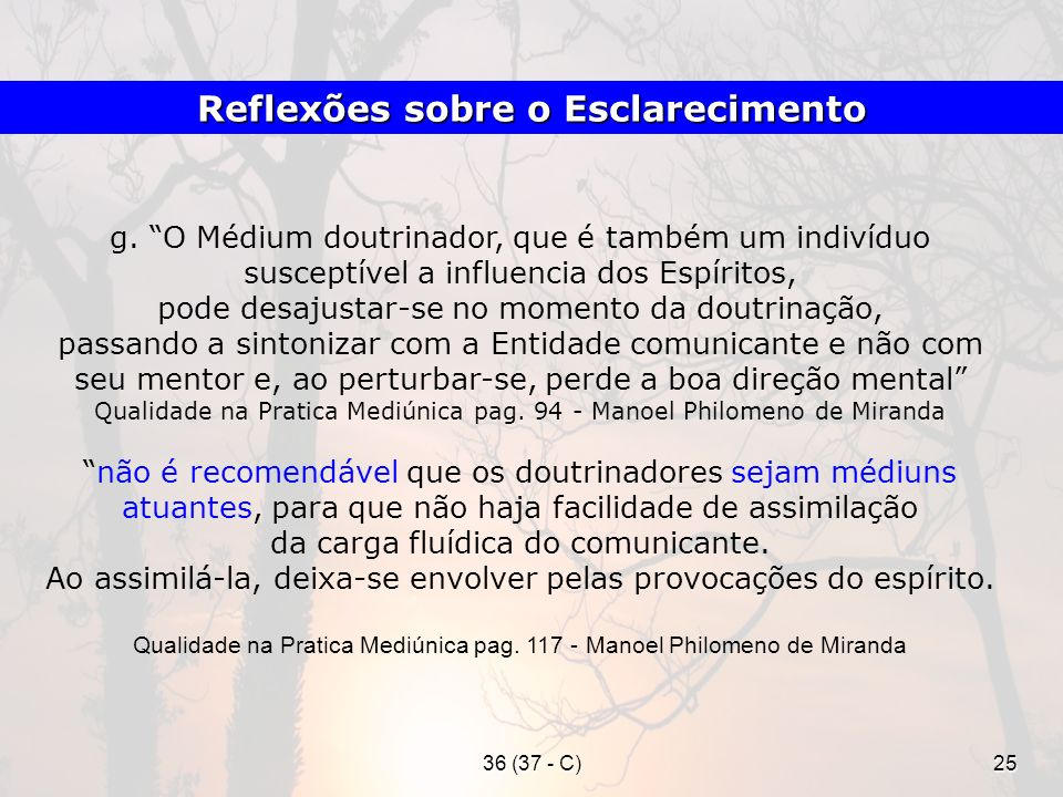 36 (37 - C)25 g. O Médium doutrinador, que é também um indivíduo susceptível a influencia dos Espíritos, pode desajustar-se no momento da doutrinação,