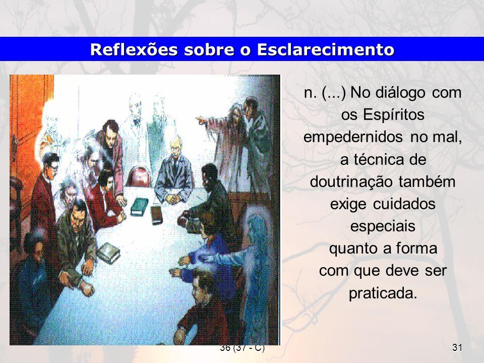 36 (37 - C)31 n. (...) No diálogo com os Espíritos empedernidos no mal, a técnica de doutrinação também exige cuidados especiais quanto a forma com qu